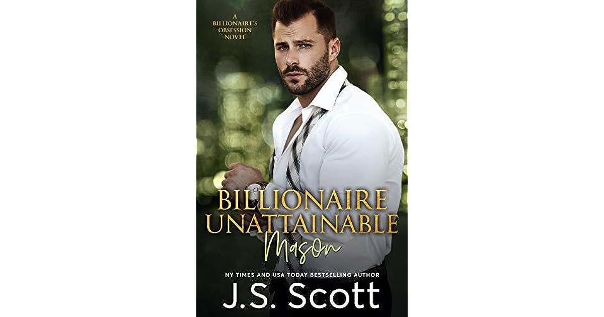Billionaire Unattainable ~ Mason by J S  Scott