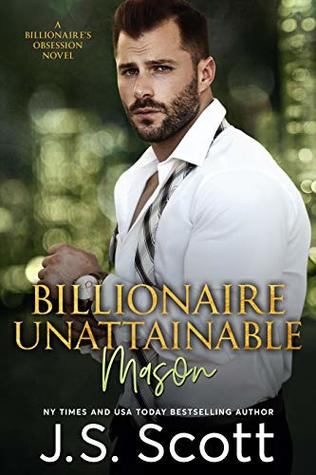 Billionaire Unattainable ~ Mason (The Billionaire's Obsession #14)