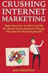 Crushing Internet Marketing: Make Your First $1,000 to $3,000 Per Month Online Business Through This Internet Marketing Bundle (4 in 1 Combo)