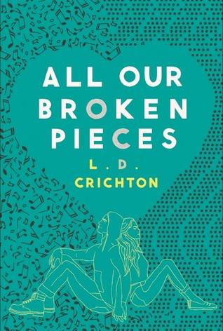 All Our Broken Pieces by L D  Crichton