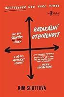 Radikální otevřenost: Jak být silným lídrem a přitom neztrácet lidskost