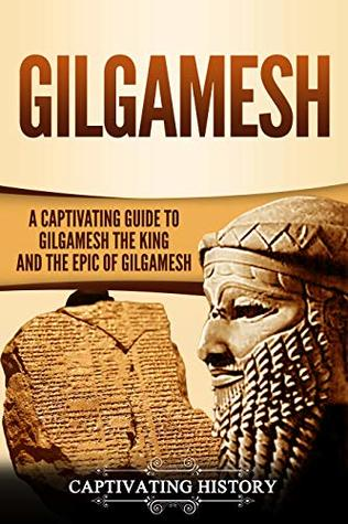 Gilgamesh: A Captivating Guide to Gilgamesh the King and the