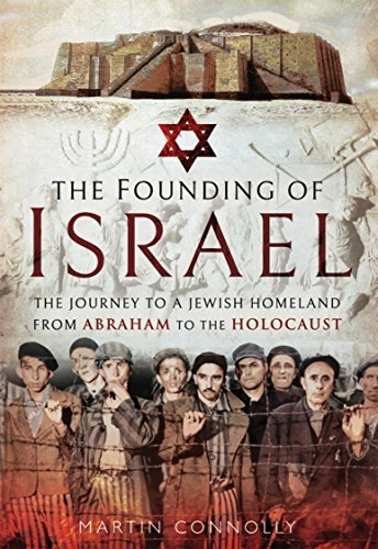 The Founding of Israel The Journey to a Jewish Homeland from Abraham to the Holocaust