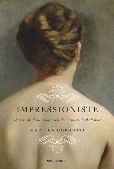 Impressioniste. Mary Cassat, Marie Braquemond, Eva Gonzalès, Berthe Morisot