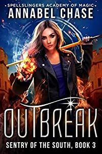 Outbreak (Sentry of the South #3; Spellslingers Academy of Magic #6)