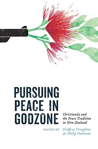 Pursuing Peace in Godzone Christianity and the Peace Tradtion in New Zealand