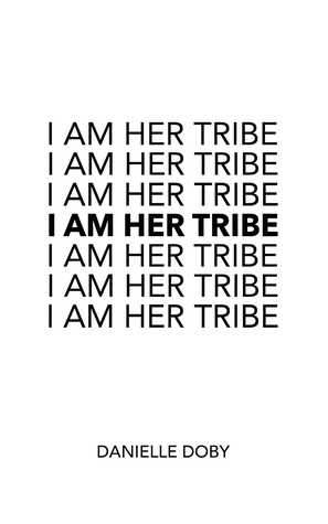 I Am Her Tribe by Danielle Doby
