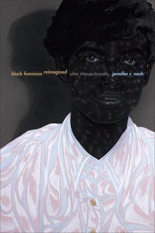 Black feminism reimagined : after intersectionality / Jennifer C. Nash