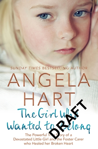 The Girl Who Wanted to Belong: The Powerful True Story of a Devastated Little Girl and the Foster Carer who Healed her Broken Heart