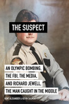 Suspect: An Olympic Bombing, the FBI, the Media, and Richard Jewell, the Man Caught in the Middle