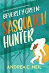 Beverley Green: Sasquatch Hunter (Beverley Green Adventures #1)