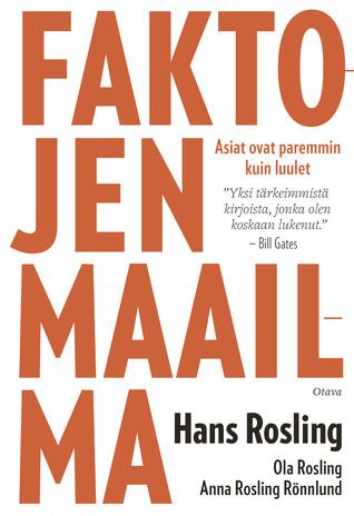 Faktojen maailma - Asiat ovat paremmin kuin luulet by Hans Rosling