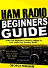 Ham Radio Beginners Guide: A No-Fluff Beginner's Guide To Setting Up And Using Your Amateur Radio