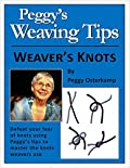 Peggy's Weaving Tips - Weaver's Knots: Defeat your fear of knots using Peggy'd tips to master knots weavers use (Peggy Osterkamp's Weaving Tips Book 2)