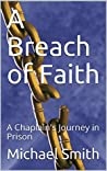 A Breach of Faith: A Chaplain's Journey in Prison