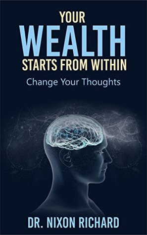 Your Wealth Starts From Within: Change Your Thoughts by Dr