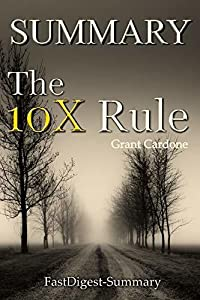 Summary of The 10X Rule by Grant Cardone - The Only Difference Between Success and Failure (The 10X Rule: A Book Summary - The Only Difference Between Success and Failure)