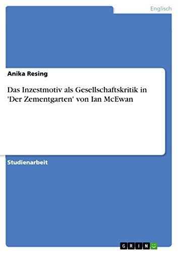 Das Inzestmotiv als Gesellschaftskritik in Der Zementgarten von Ian McEwan  by  Anika Resing