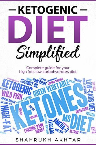 KETOGENIC DIET Simplified: Complete guide for your high fats low carbohydrates diet  by  SHAHRUKH AKHTAR