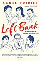 Left Bank: Art, Passion, and the Rebirth of Paris, 1940-50