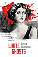 White Ghosts: A novel about Shanghai in the roaring 1920s (Russian Treasures)