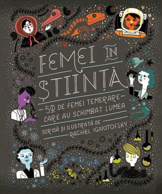 Femei în știință. 50 de femei temerare care au schimbat lumea