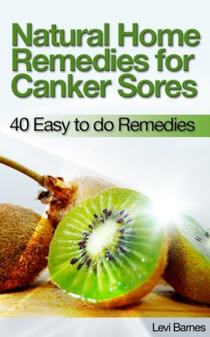 Natural Home Remedies For Canker Sores By Levi Barnes