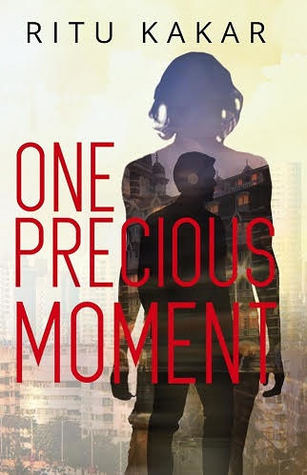 One Precious Moment by Ritu Kakar
