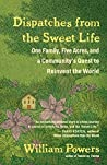 Dispatches from the Sweet Life: One Family, Five Acres, and a Community's Quest to Reinvent the World
