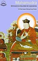 Mahamudra Eliminando la Oscuridad de la Ignorancia