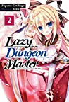 Lazy Dungeon Master: Volume 2 (Lazy Dungeon Master [Light Novel], #2)