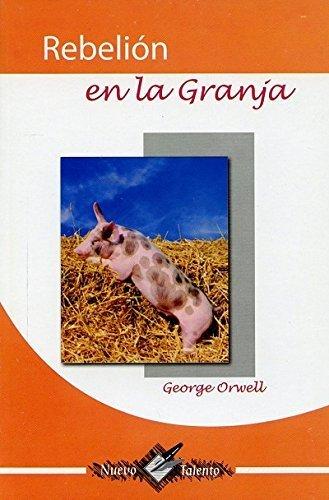 REBELION EN LA GRANJA. -NUEVO TALENTO- [Paperback] by George Orwell