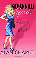 Savannah Secrets: Vigilantes For Justice Book Two (Volume 2)
