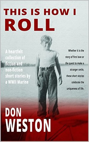 This Is How I Roll: A heartfelt collection of fiction and non fiction short stories by a WWII Marine