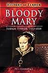 Bloody Mary: Tudor Terror, 1553–1558 (History of Terror Series)