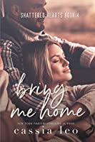 Bring Me Home (Shattered Hearts, #4)