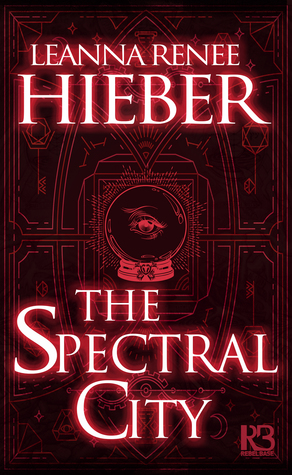 The Spectral City (Spectral City #1) by Leanna Renee Hieber