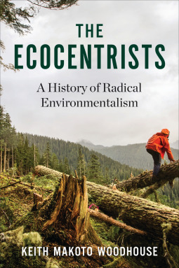The Ecocentrists A History of Radical Environmentalism
