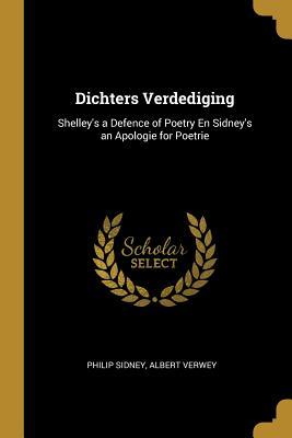 Dichters Verdediging: Shelley's a Defence of Poetry En Sidney's an Apologie for Poetrie