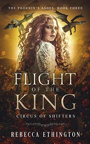 Flight of the King (Phoenix's Ashes #3)