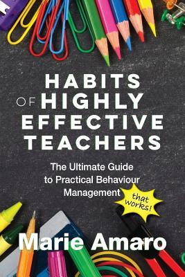 Habits of Highly Effective Teachers - The Ultimate Guide to Practical Behaviour Management that works!