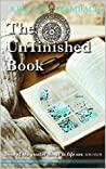 The UnFinished Book: Some of the greater things in life are unseen (Notes from Heaven Book 1)