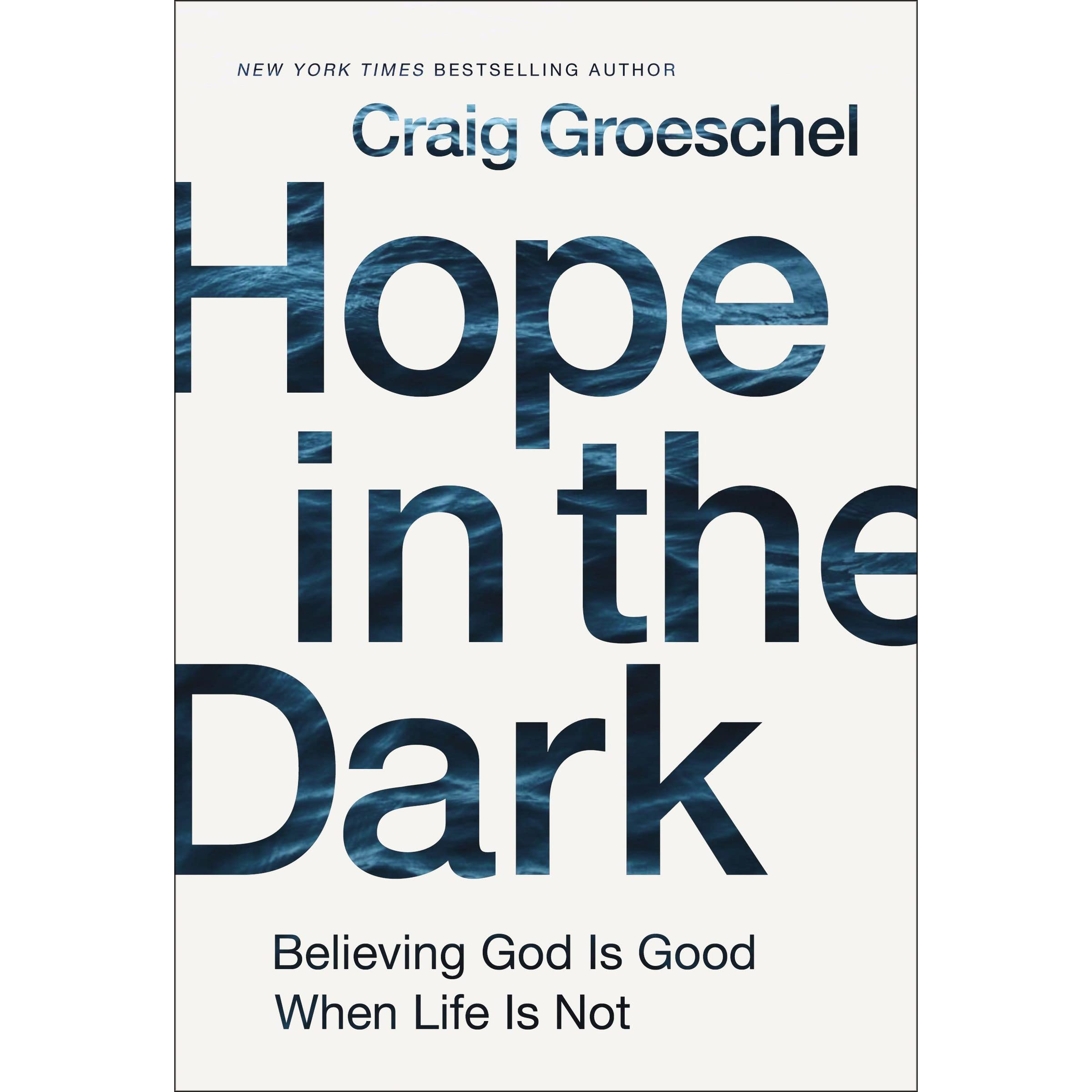 Hope In The Dark Believing God Is Good When Life Is Not By Craig