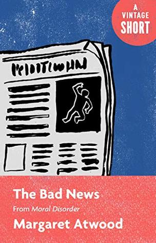 The Bad News: From Moral Disorder (A Vintage Short)