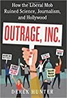 Outrage, Inc.: How the Liberal Mob Ruined Science, Journalism, and Hollywood