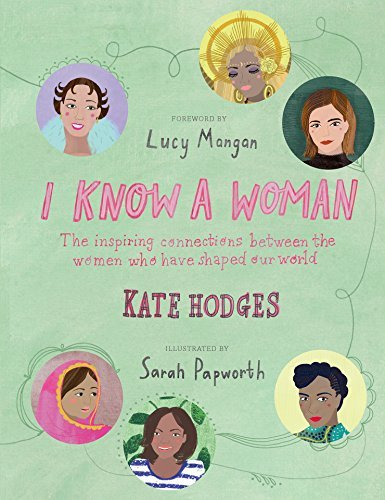 I Know a Woman The inspiring connections between the women who have shaped our world