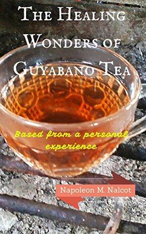 The Healing Wonders of Guyabano Tea Napoleon Nalcot