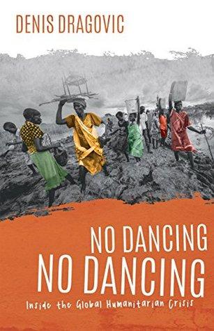 No Dancing, No Dancing: Inside the Global Humanitarian Crisis