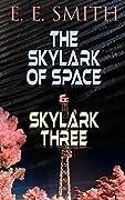 The Skylark of Space & Skylark Three: 2 Sci-Fi Books in One Edition