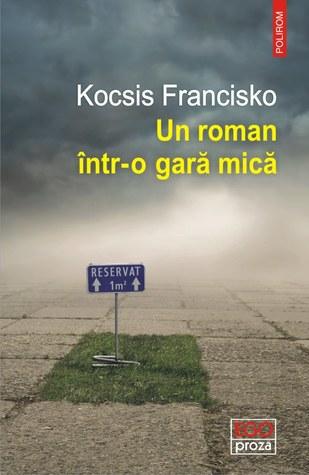Un roman într-o gară mică by Kocsis Francisko